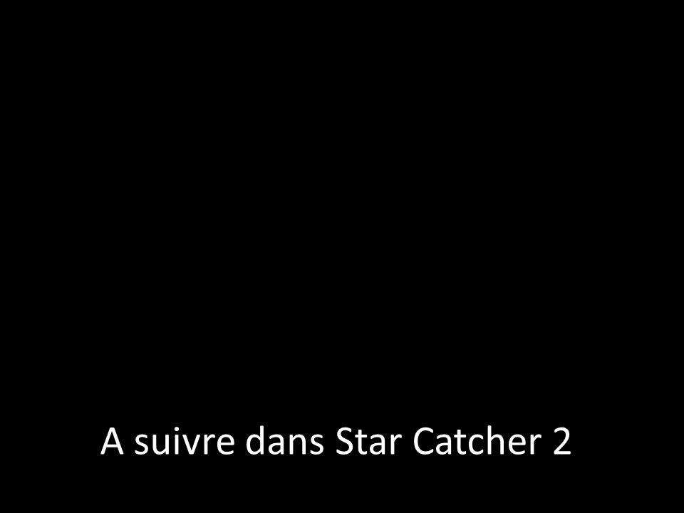 A suivre dans Star Catcher 2