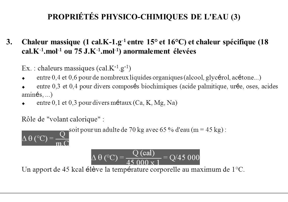 PCEM1 – Biophysique- 12 - PROPRIÉTÉS PHYSICO-CHIMIQUES DE L'EAU (3) 3. Chaleur massique (1 cal.K-1.g -1 entre 15° et 16°C) et chaleur spécifique (18 c