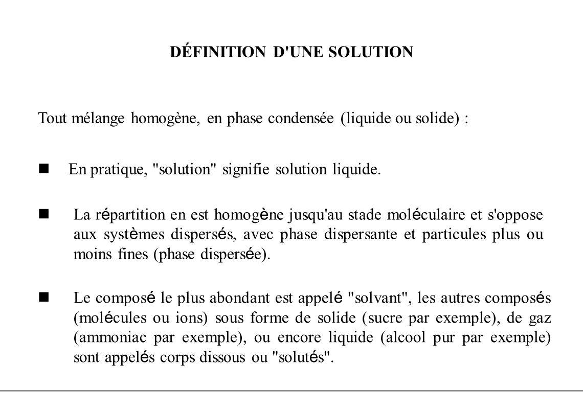 PCEM1 – Biophysique- 17 - DÉFINITION D'UNE SOLUTION Tout mélange homogène, en phase condensée (liquide ou solide) : En pratique,
