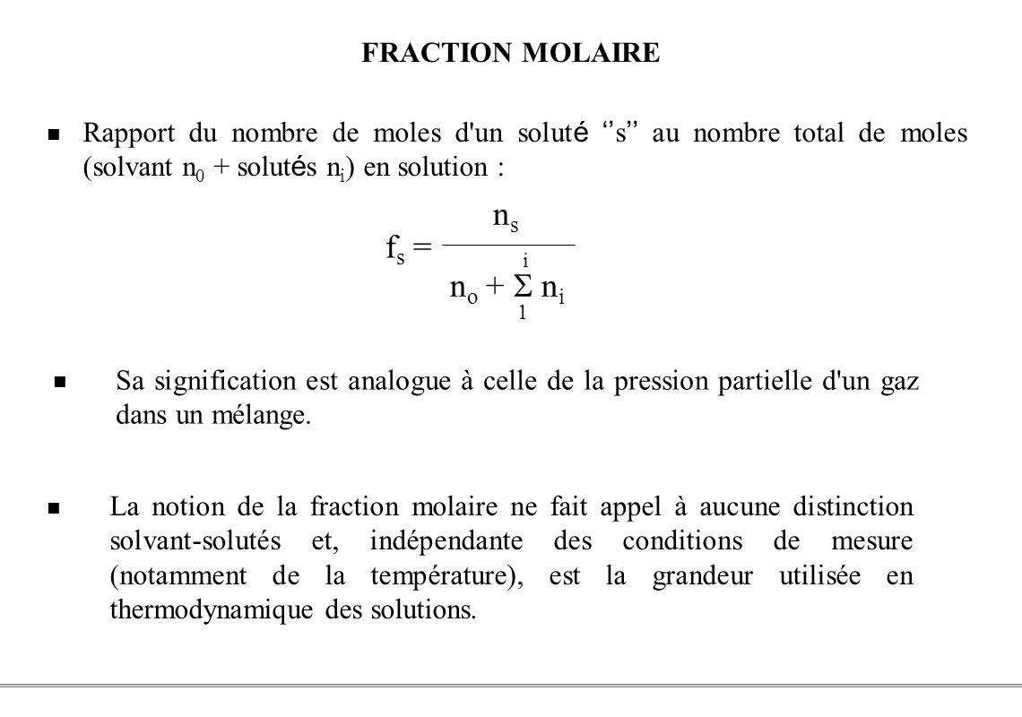 PCEM1 – Biophysique- 26 - FRACTION MOLAIRE Rapport du nombre de moles d'un solut é s au nombre total de moles (solvant n 0 + solut é s n i ) en soluti