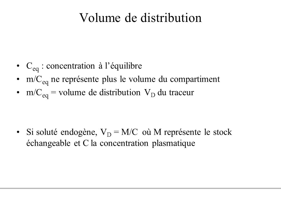PCEM1 – Biophysique- 42 - Volume de distribution C eq : concentration à léquilibre m/C eq ne représente plus le volume du compartiment m/C eq = volume