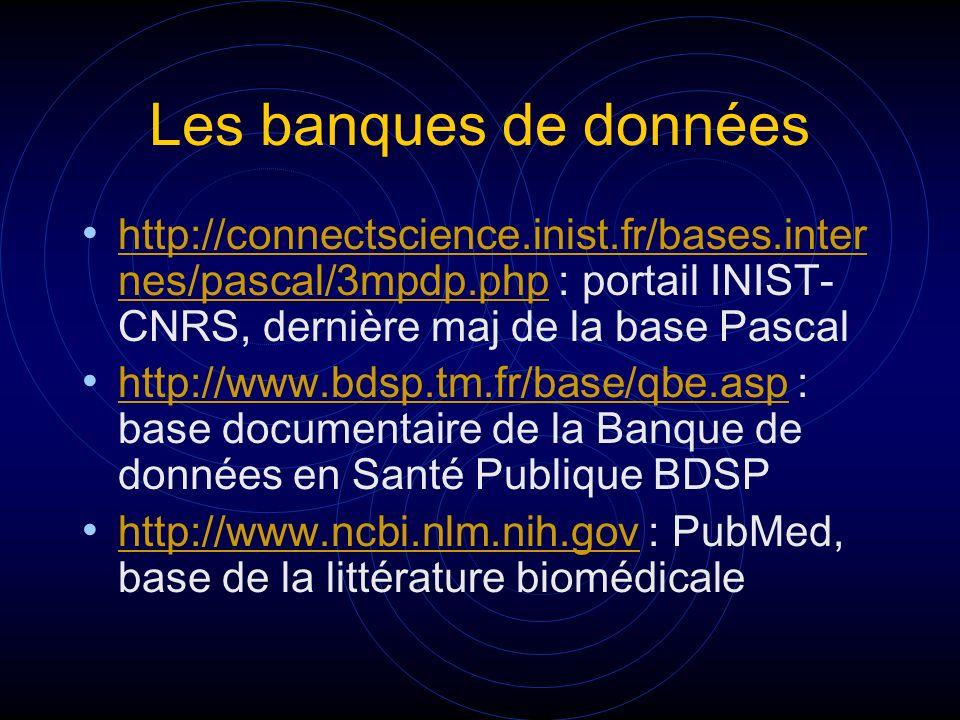 Les banques de données http://connectscience.inist.fr/bases.inter nes/pascal/3mpdp.php : portail INIST- CNRS, dernière maj de la base Pascal http://co