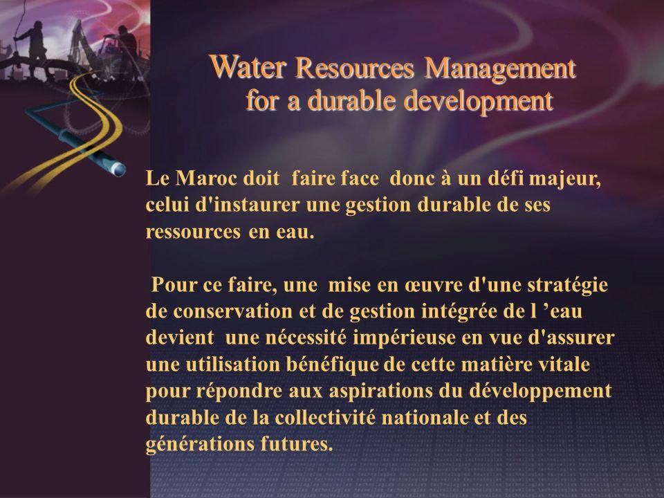 Water Resources Management for a durable development Le Maroc doit faire face donc à un défi majeur, celui d'instaurer une gestion durable de ses ress