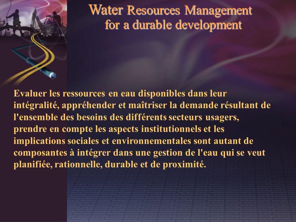 Evaluer les ressources en eau disponibles dans leur intégralité, appréhender et maîtriser la demande résultant de l'ensemble des besoins des différent