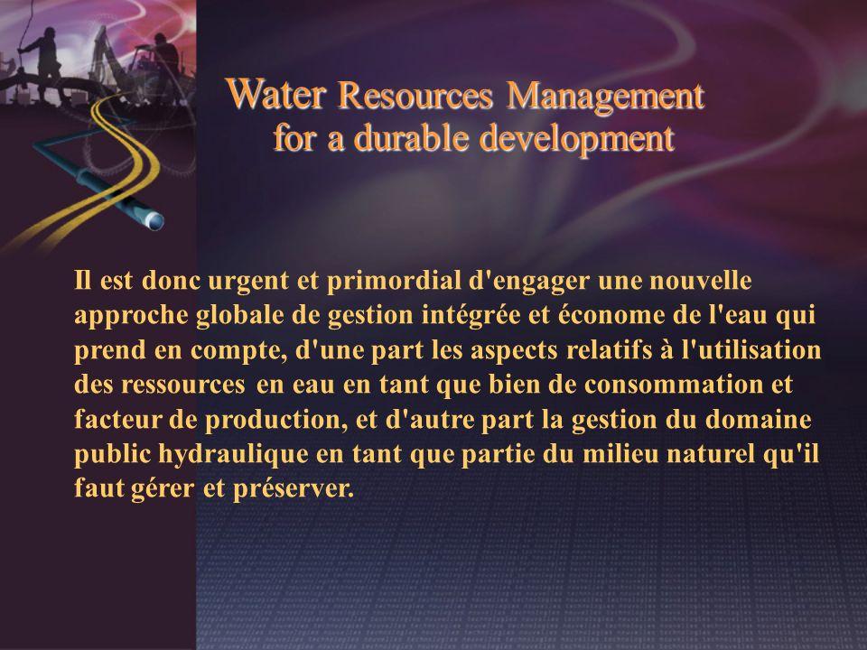 Il est donc urgent et primordial d'engager une nouvelle approche globale de gestion intégrée et économe de l'eau qui prend en compte, d'une part les a