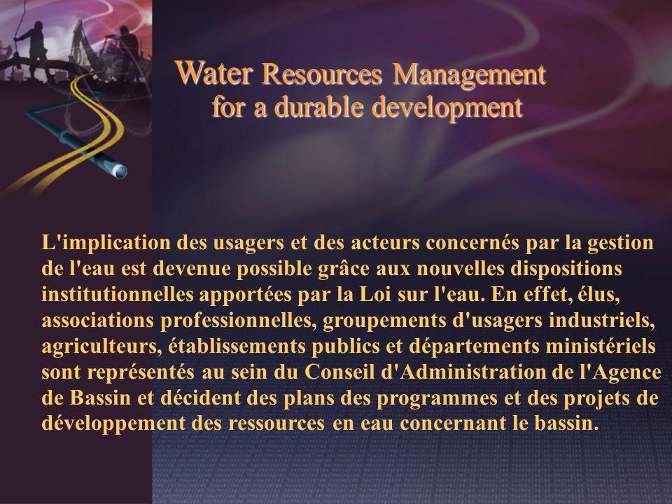 L'implication des usagers et des acteurs concernés par la gestion de l'eau est devenue possible grâce aux nouvelles dispositions institutionnelles app