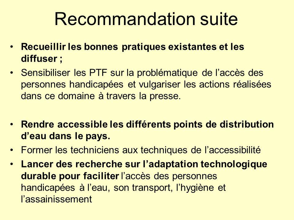 Recommandation suite Recueillir les bonnes pratiques existantes et les diffuser ; Sensibiliser les PTF sur la problématique de laccès des personnes ha