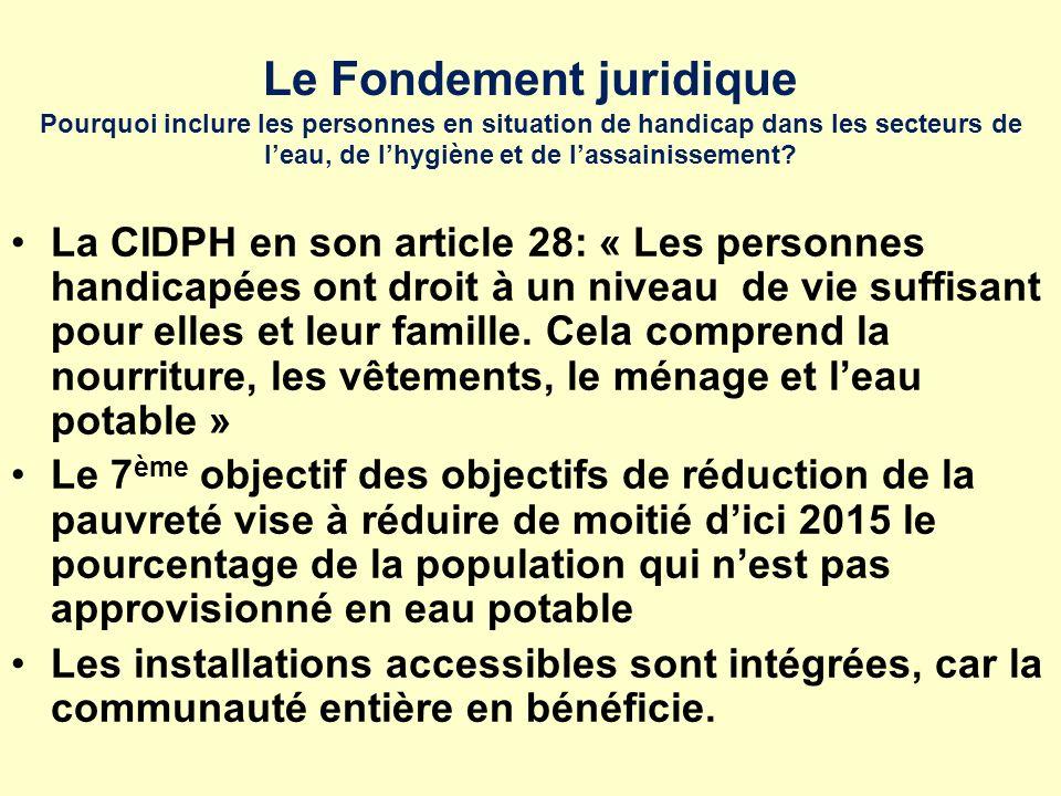Le Fondement juridique Pourquoi inclure les personnes en situation de handicap dans les secteurs de leau, de lhygiène et de lassainissement? La CIDPH