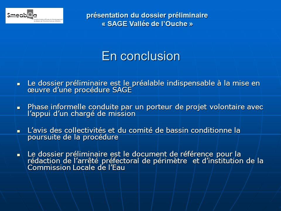 En conclusion Le dossier préliminaire est le préalable indispensable à la mise en œuvre dune procédure SAGE Le dossier préliminaire est le préalable i