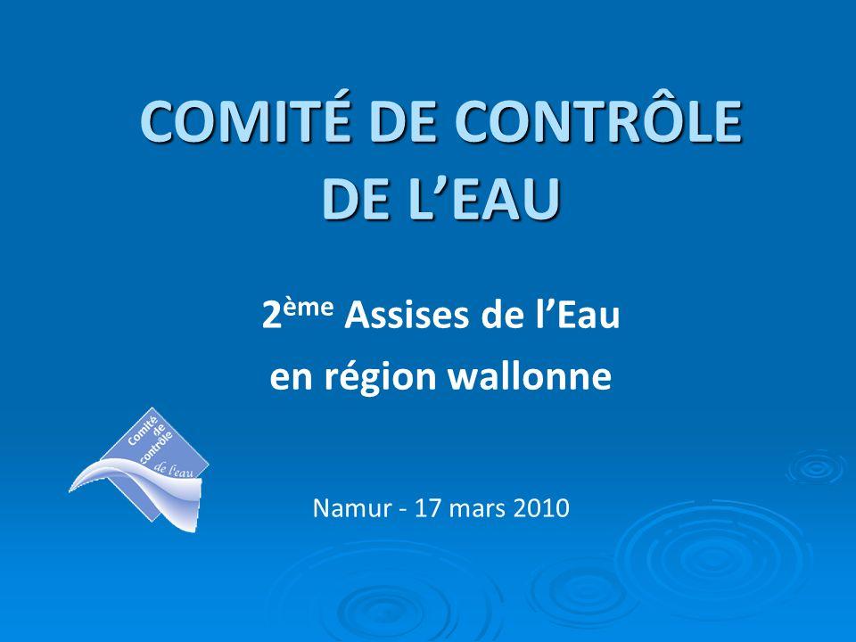 COMITÉ DE CONTRÔLE DE LEAU 2 ème Assises de lEau en région wallonne Namur - 17 mars 2010