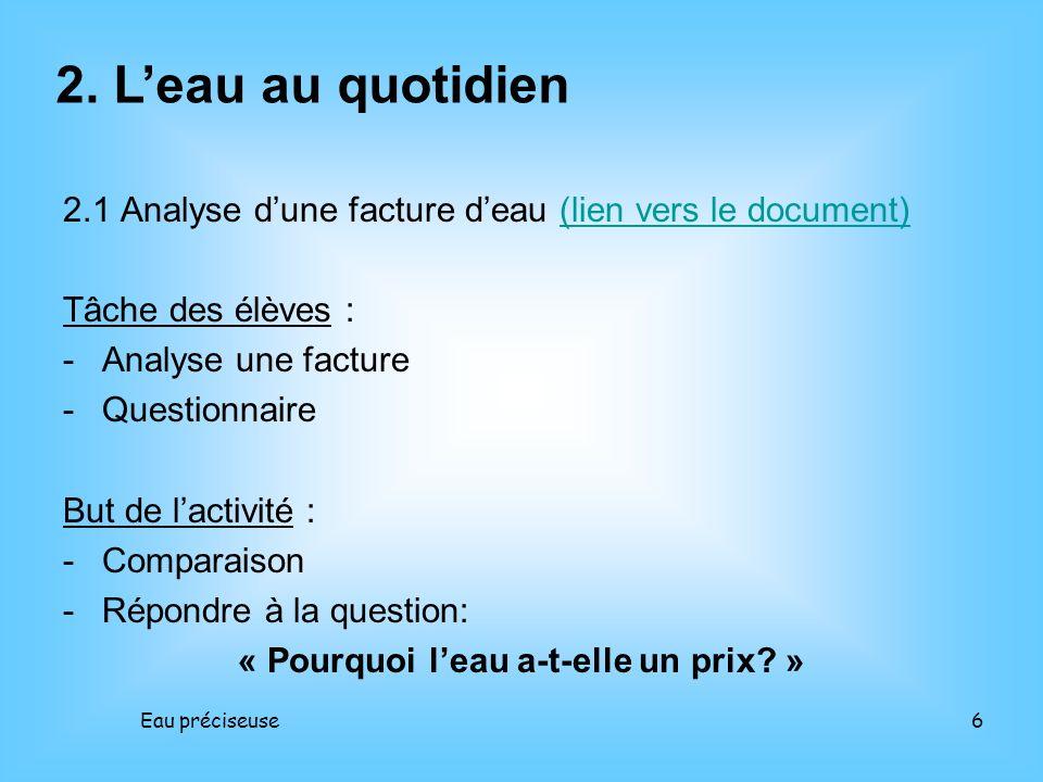 Eau préciseuse7 2.2 Leau, de la source au robinet (lien vers le document)(lien vers le document) Tâche des élèves : - DVD: « Cest pas sorcier: leau, de la source au robinet » - Questionnaire.