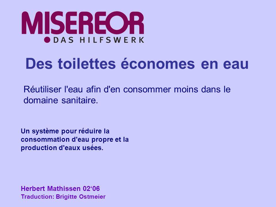 Des toilettes économes en eau Réutiliser l'eau afin d'en consommer moins dans le domaine sanitaire. Un système pour réduire la consommation d'eau prop