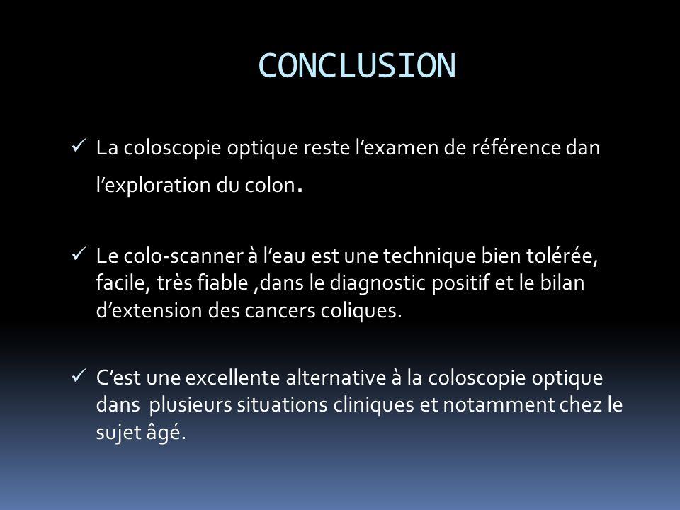 CONCLUSION La coloscopie optique reste lexamen de référence dan lexploration du colon.