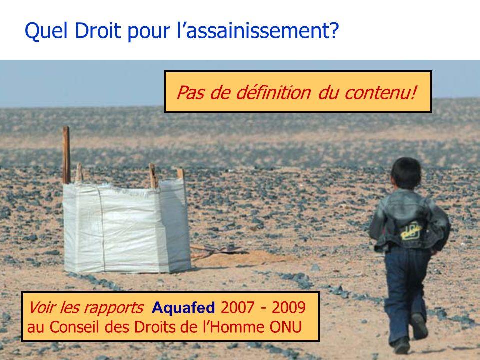 Quel Droit pour lassainissement? Voir les rapports Aquafed 2007 - 2009 au Conseil des Droits de lHomme ONU Pas de définition du contenu!