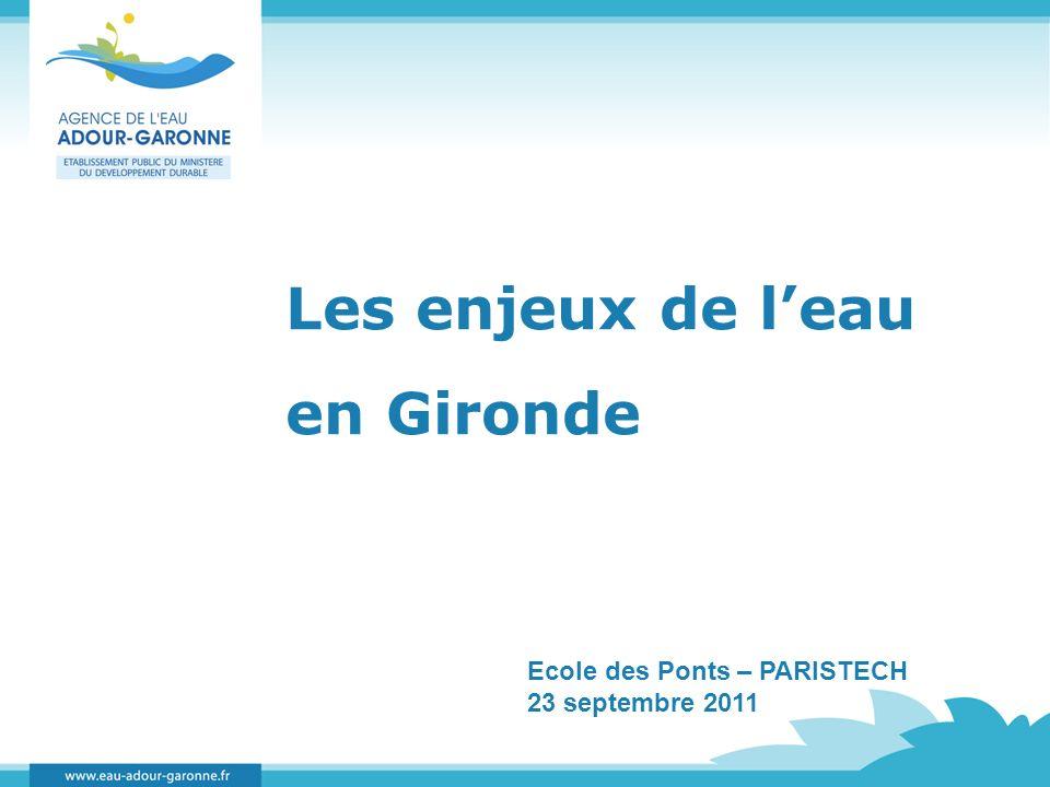 Les enjeux de leau en Gironde Ecole des Ponts – PARISTECH 23 septembre 2011