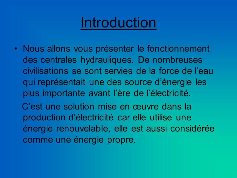 Introduction Nous allons vous présenter le fonctionnement des centrales hydrauliques.
