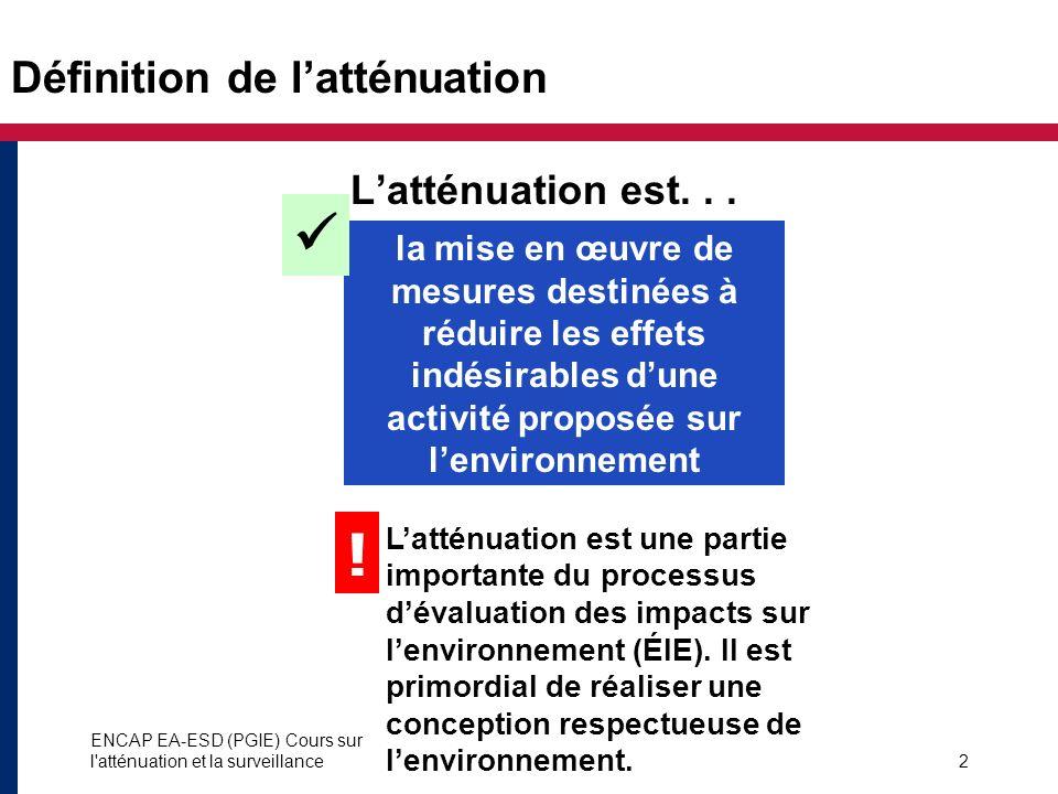 ENCAP EA-ESD (PGIE) Cours sur l'atténuation et la surveillance2 Latténuation est... la mise en œuvre de mesures destinées à réduire les effets indésir