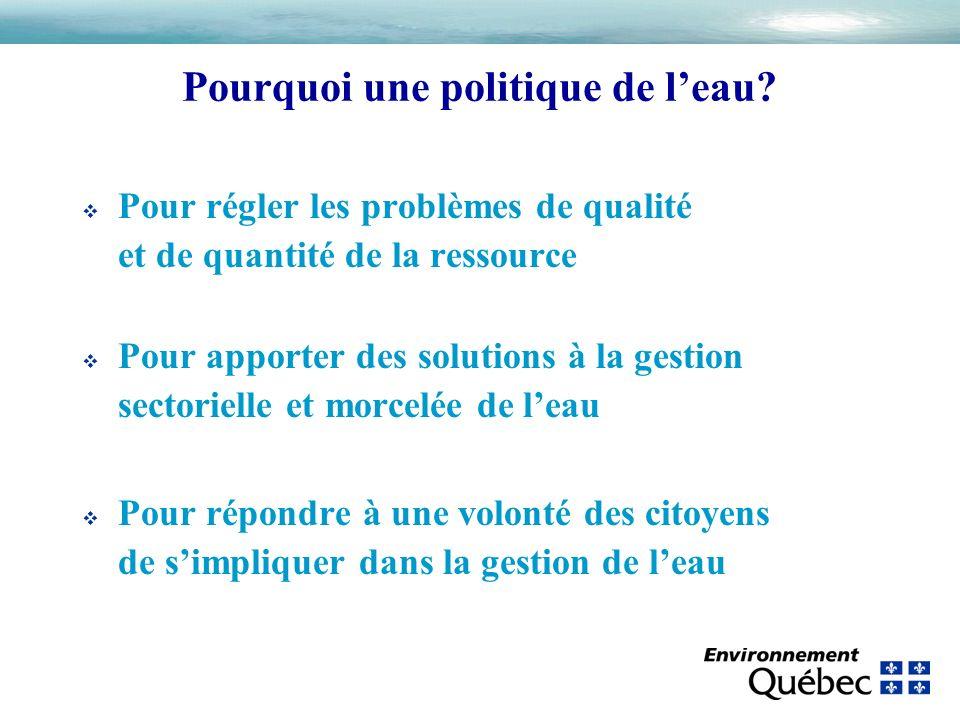 Pourquoi une politique de leau? v Pour régler les problèmes de qualité et de quantité de la ressource v Pour apporter des solutions à la gestion secto