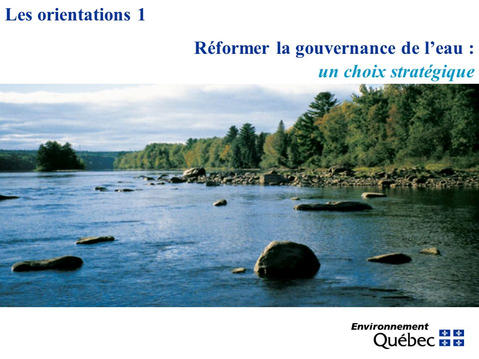 Les orientations 1 Réformer la gouvernance de leau : un choix stratégique