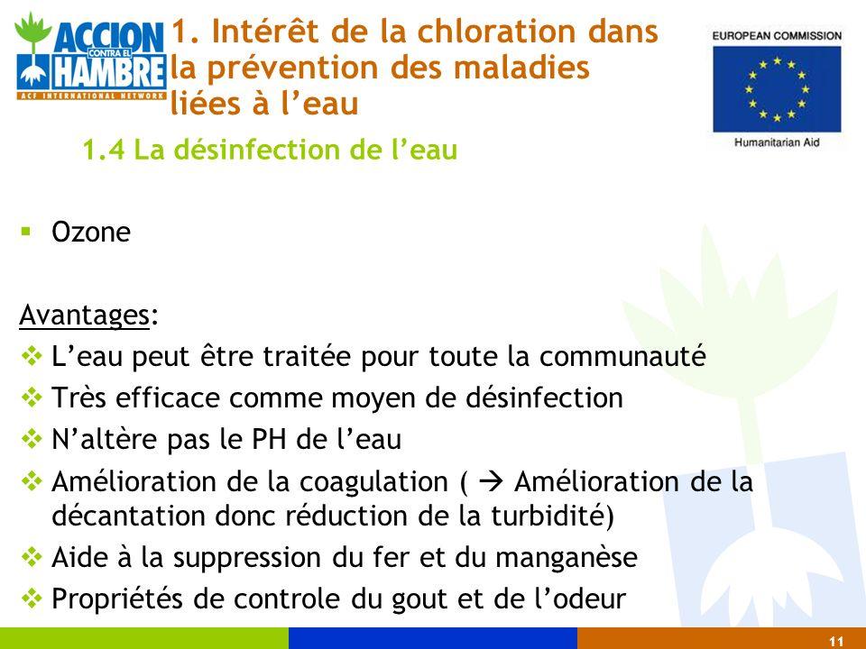 Ozone Avantages: Leau peut être traitée pour toute la communauté Très efficace comme moyen de désinfection Naltère pas le PH de leau Amélioration de l