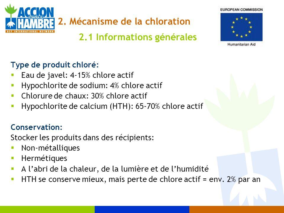 2. Mécanisme de la chloration Type de produit chloré: Eau de javel: 4-15% chlore actif Hypochlorite de sodium: 4% chlore actif Chlorure de chaux: 30%