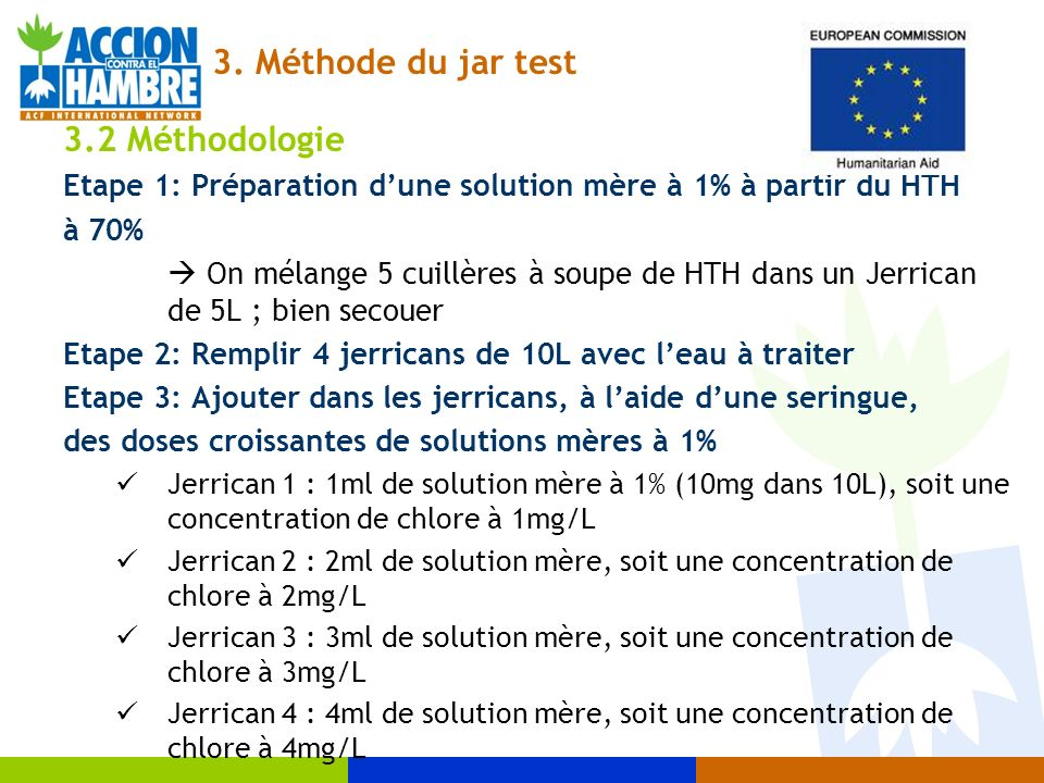 3.2 Méthodologie Etape 1: Préparation dune solution mère à 1% à partir du HTH à 70% On mélange 5 cuillères à soupe de HTH dans un Jerrican de 5L ; bie