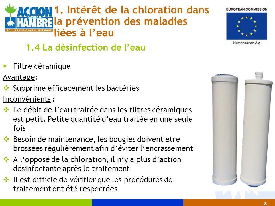 Filtre céramique Avantage: Supprime éfficacement les bactéries Inconvénients : Le débit de leau traitée dans les filtres céramiques est petit. Petite