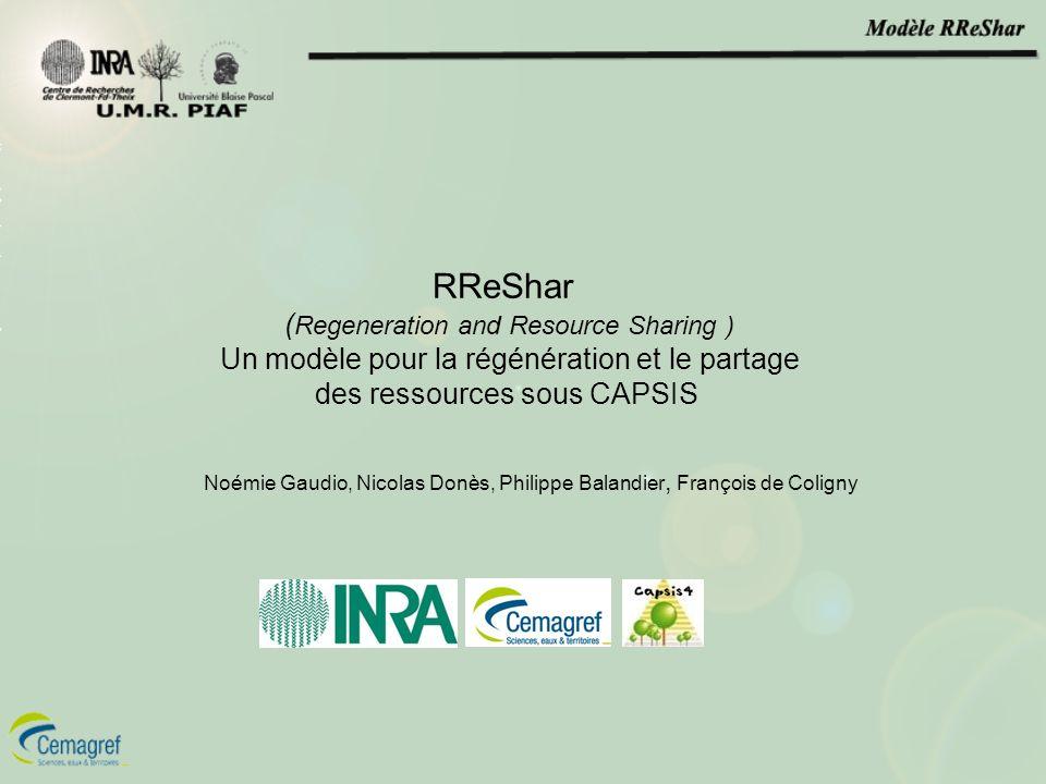 RReShar ( Regeneration and Resource Sharing ) Un modèle pour la régénération et le partage des ressources sous CAPSIS Noémie Gaudio, Nicolas Donès, Ph