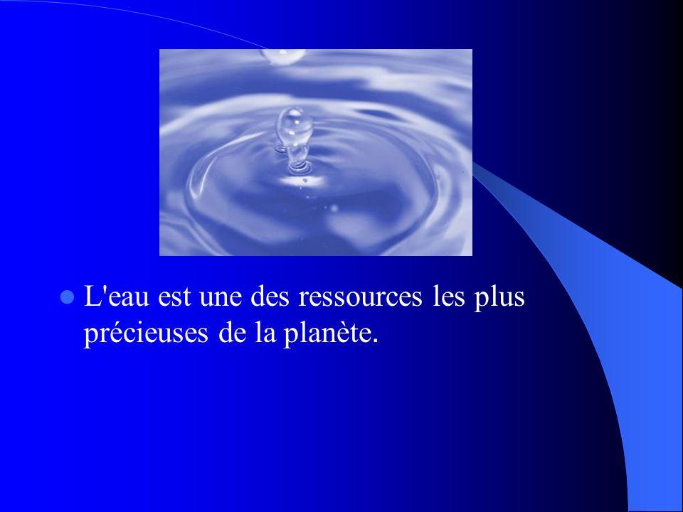 L eau est une des ressources les plus précieuses de la planète.