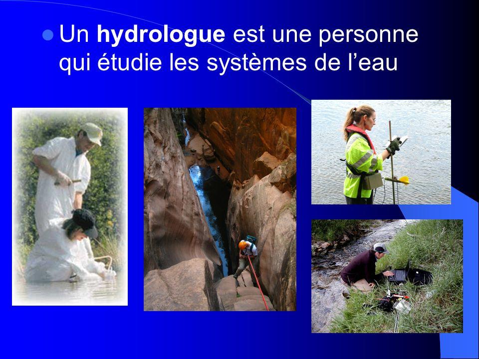 Un hydrologue est une personne qui étudie les systèmes de leau