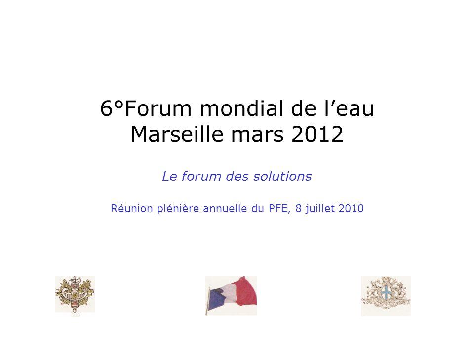 6°Forum mondial de leau Marseille mars 2012 Le forum des solutions Réunion plénière annuelle du PFE, 8 juillet 2010