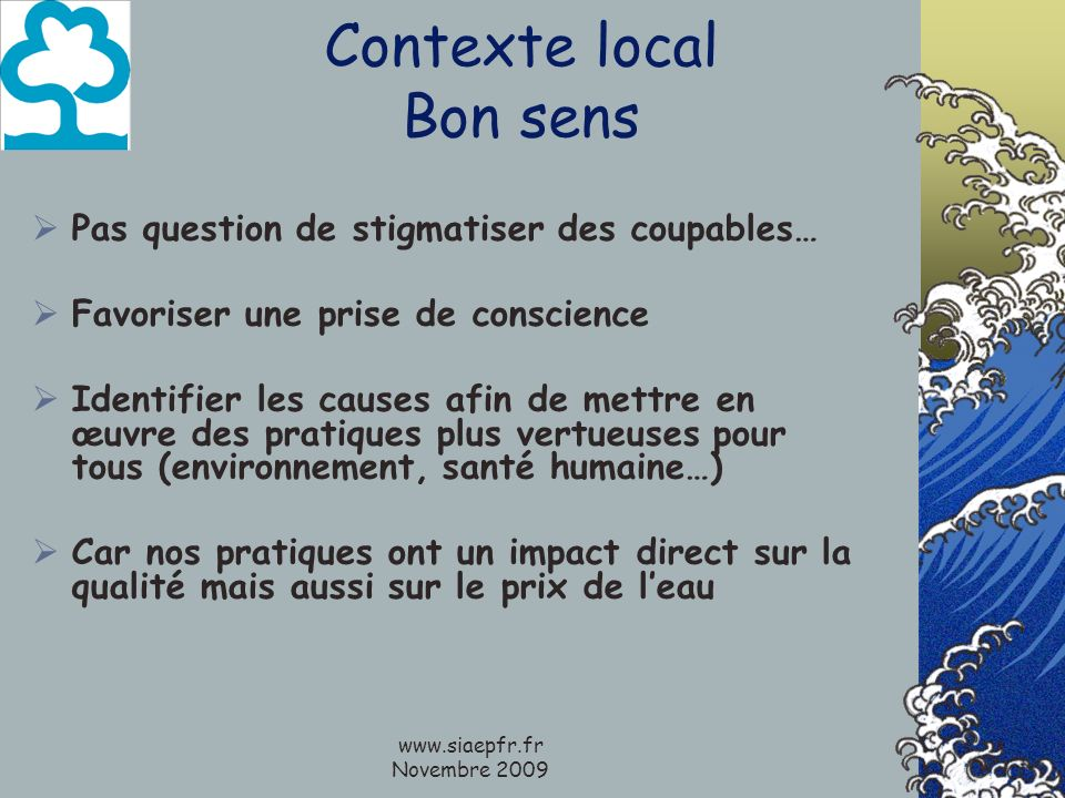 www.siaepfr.fr Novembre 2009 Contexte local Bon sens Pas question de stigmatiser des coupables… Favoriser une prise de conscience Identifier les cause