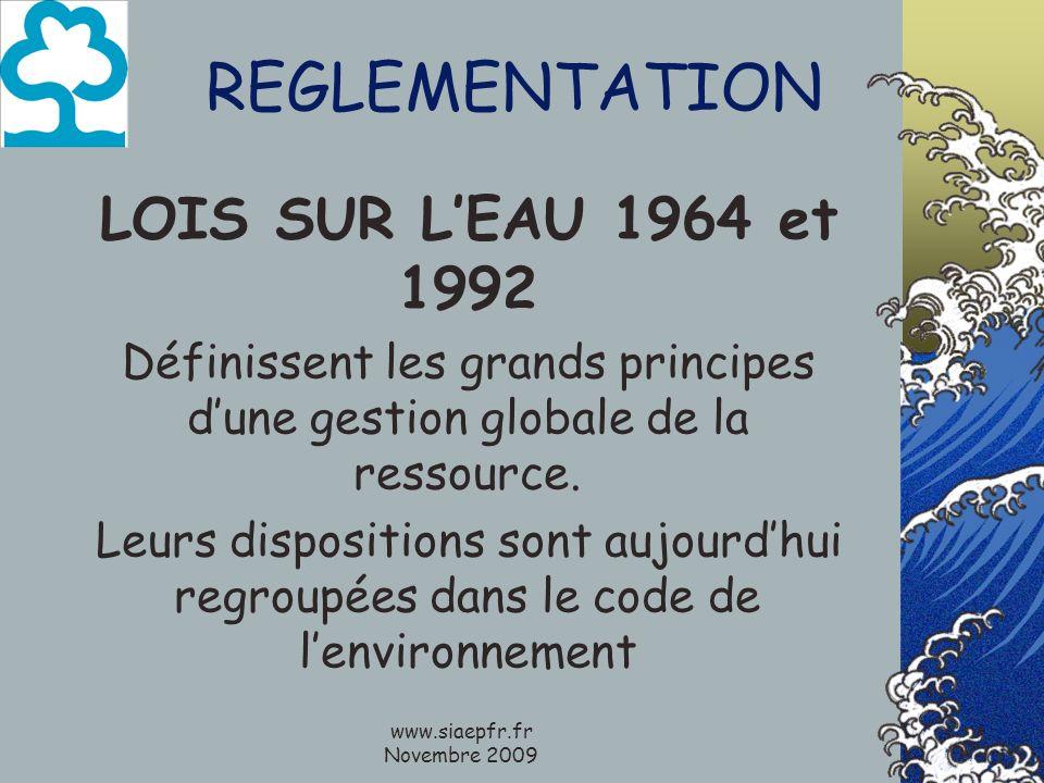www.siaepfr.fr Novembre 2009 REGLEMENTATION LOIS SUR LEAU 1964 et 1992 Définissent les grands principes dune gestion globale de la ressource.