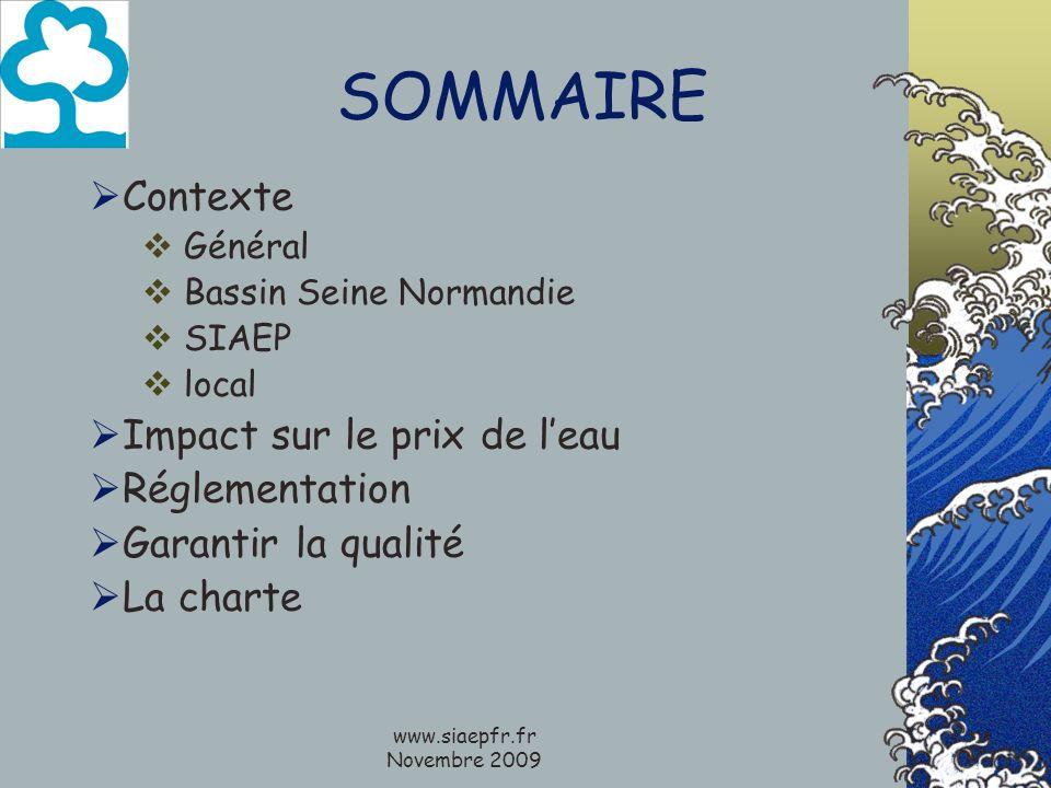 www.siaepfr.fr Novembre 2009 SOMMAIRE Contexte Général Bassin Seine Normandie SIAEP local Impact sur le prix de leau Réglementation Garantir la qualité La charte