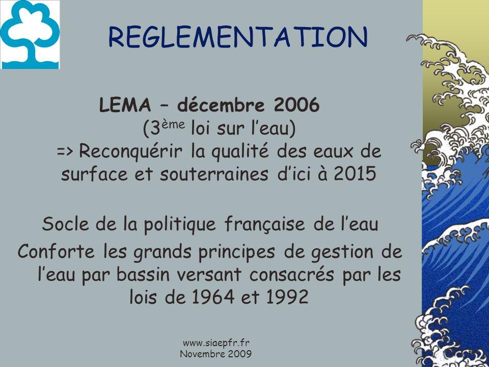 www.siaepfr.fr Novembre 2009 REGLEMENTATION LEMA – décembre 2006 (3 ème loi sur leau) => Reconquérir la qualité des eaux de surface et souterraines di