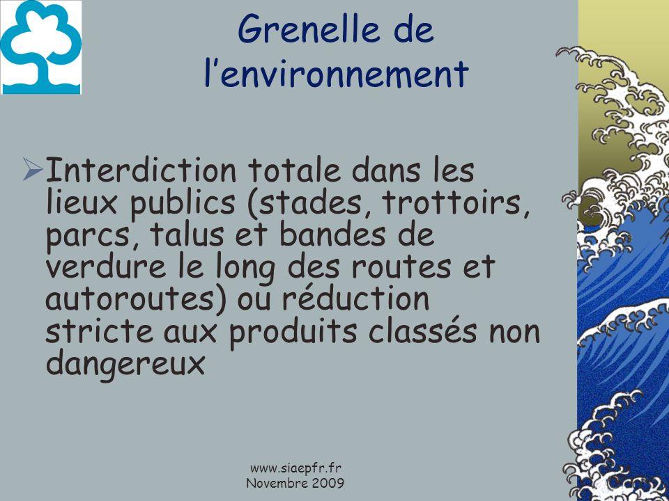 www.siaepfr.fr Novembre 2009 Grenelle de lenvironnement Interdiction totale dans les lieux publics (stades, trottoirs, parcs, talus et bandes de verdu