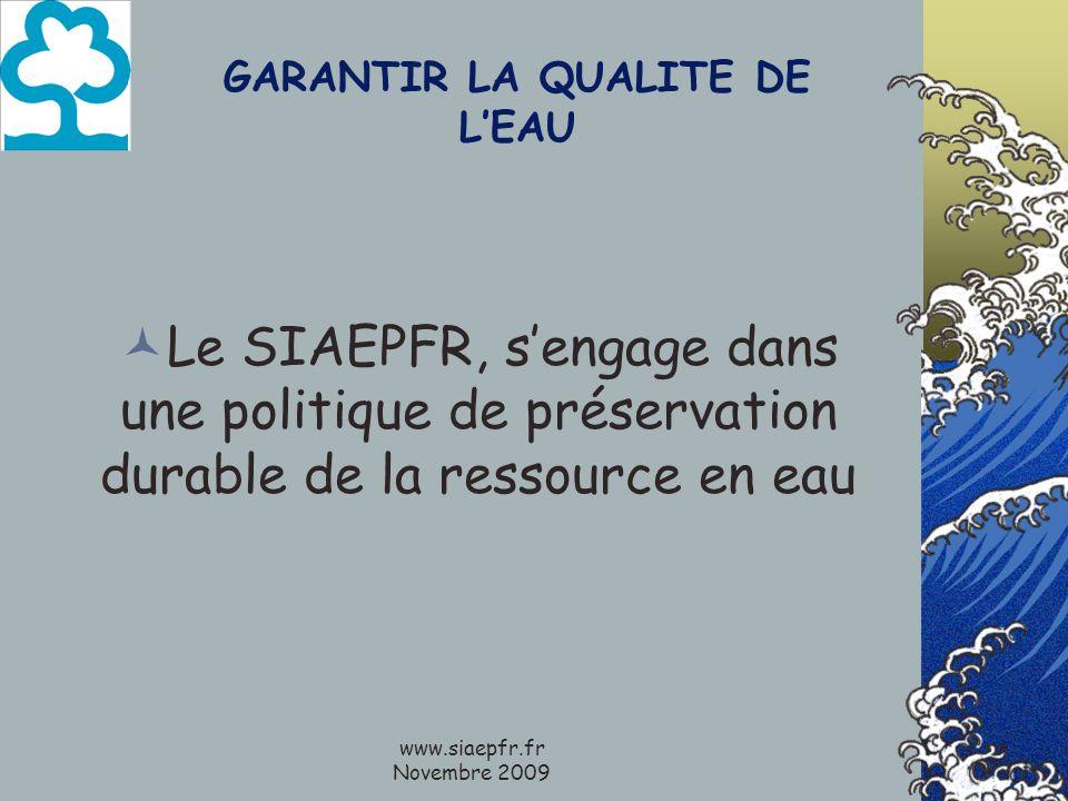 www.siaepfr.fr Novembre 2009 GARANTIR LA QUALITE DE LEAU Le SIAEPFR, sengage dans une politique de préservation durable de la ressource en eau
