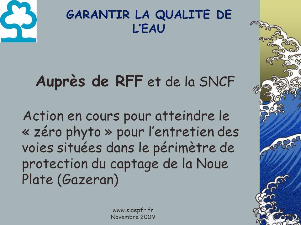 www.siaepfr.fr Novembre 2009 GARANTIR LA QUALITE DE LEAU Auprès de RFF et de la SNCF Action en cours pour atteindre le « zéro phyto » pour lentretien des voies situées dans le périmètre de protection du captage de la Noue Plate (Gazeran)