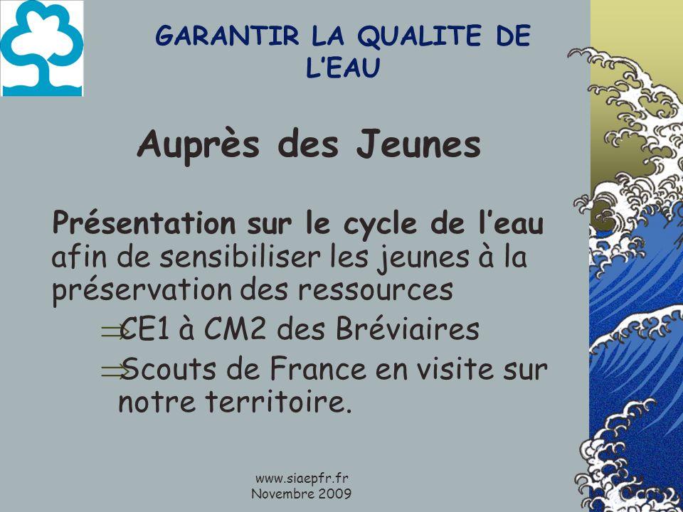 www.siaepfr.fr Novembre 2009 GARANTIR LA QUALITE DE LEAU Auprès des Jeunes Présentation sur le cycle de leau afin de sensibiliser les jeunes à la préservation des ressources CE1 à CM2 des Bréviaires Scouts de France en visite sur notre territoire.