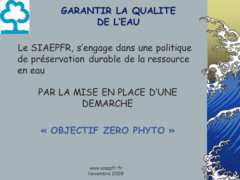 www.siaepfr.fr Novembre 2009 GARANTIR LA QUALITE DE LEAU Le SIAEPFR, sengage dans une politique de préservation durable de la ressource en eau PAR LA MISE EN PLACE DUNE DEMARCHE « OBJECTIF ZERO PHYTO »