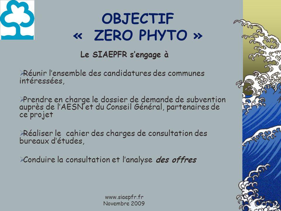 www.siaepfr.fr Novembre 2009 OBJECTIF « ZERO PHYTO » Le SIAEPFR sengage à Réunir lensemble des candidatures des communes intéressées, Prendre en charg