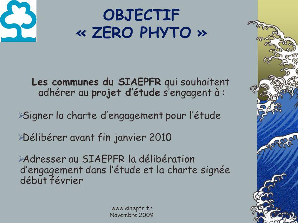 www.siaepfr.fr Novembre 2009 OBJECTIF « ZERO PHYTO » Les communes du SIAEPFR qui souhaitent adhérer au projet détude sengagent à : Signer la charte de