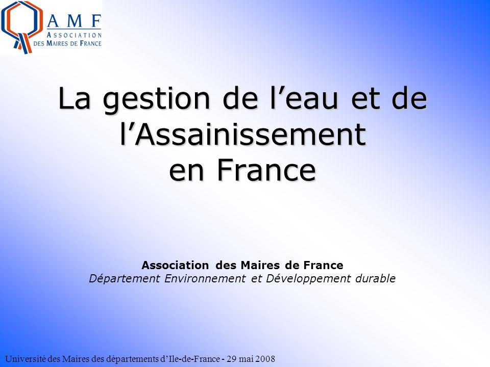 Université des Maires des départements dIle-de-France - 29 mai 2008 La gestion de leau et de lAssainissement en France La gestion de leau et de lAssai