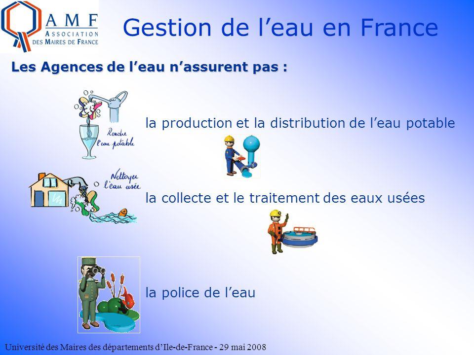 Université des Maires des départements dIle-de-France - 29 mai 2008 Gestion de leau en France Les Agences de leau nassurent pas : la production et la