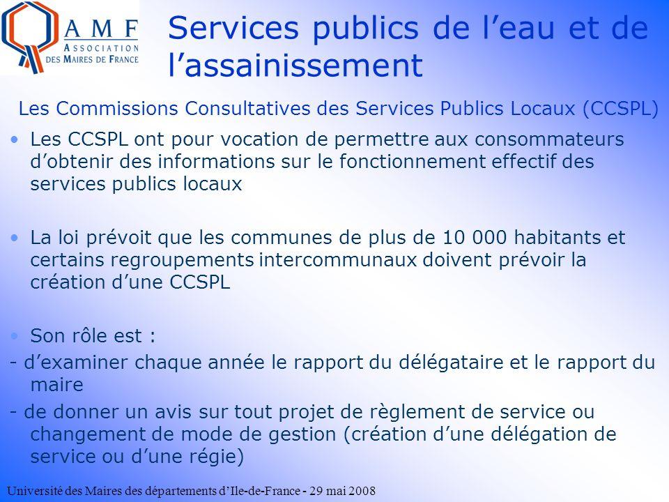 Université des Maires des départements dIle-de-France - 29 mai 2008 Services publics de leau et de lassainissement Les CCSPL ont pour vocation de perm