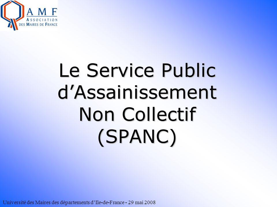 Université des Maires des départements dIle-de-France - 29 mai 2008 Le Service Public dAssainissement Non Collectif (SPANC)