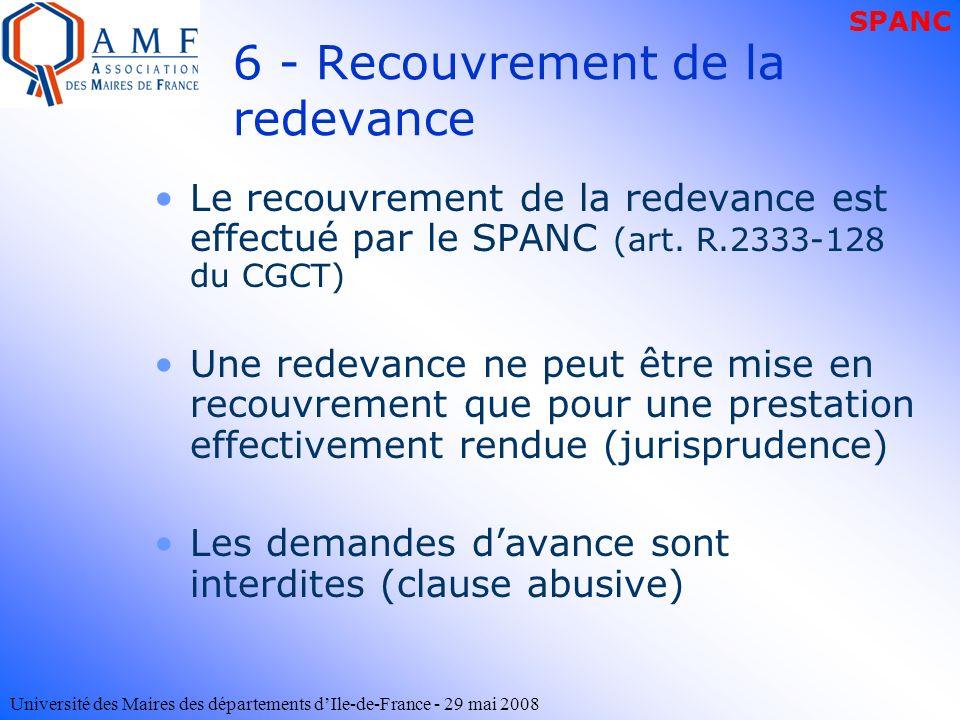 Université des Maires des départements dIle-de-France - 29 mai 2008 6 - Recouvrement de la redevance Le recouvrement de la redevance est effectué par