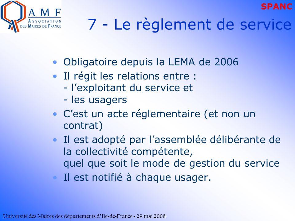 Université des Maires des départements dIle-de-France - 29 mai 2008 7 - Le règlement de service Obligatoire depuis la LEMA de 2006 Il régit les relati
