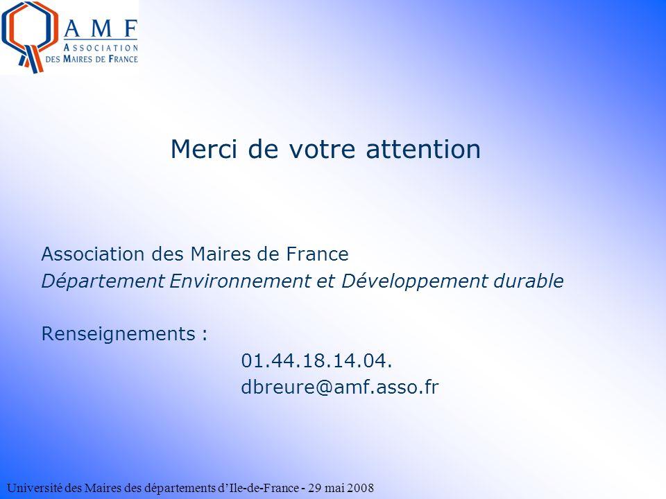 Université des Maires des départements dIle-de-France - 29 mai 2008 Merci de votre attention Association des Maires de France Département Environnemen