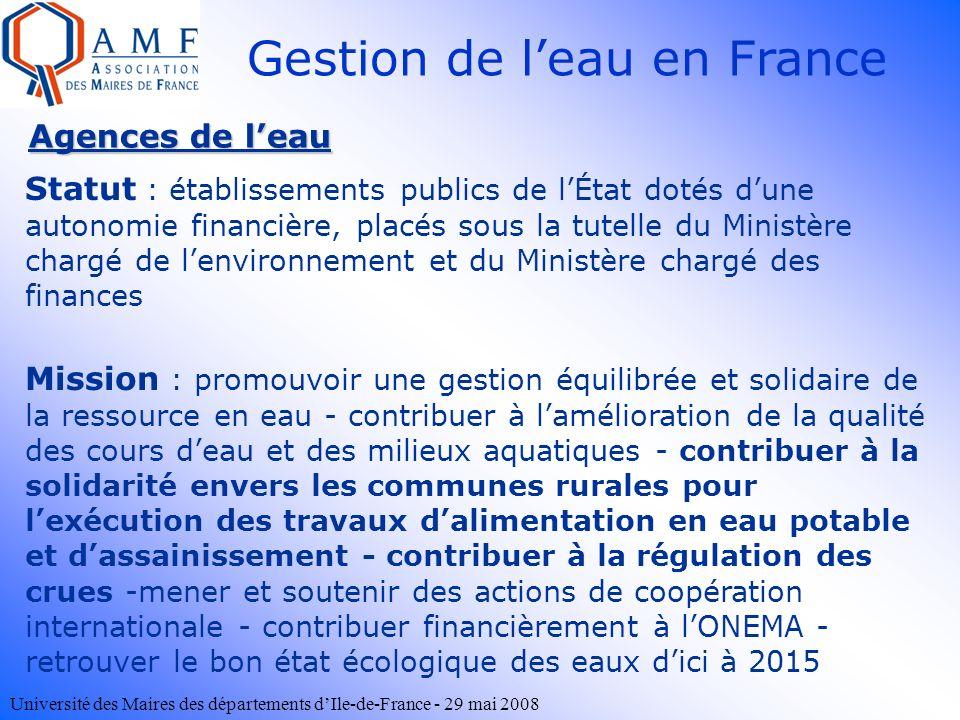 Université des Maires des départements dIle-de-France - 29 mai 2008 Gestion de leau en France Agences de leau Statut : établissements publics de lÉtat
